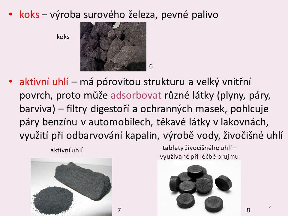 5 koks – výroba surového železa, pevné palivo aktivní uhlí – má pórovitou strukturu a velký vnitřní povrch, proto může adsorbovat různé látky (plyny,