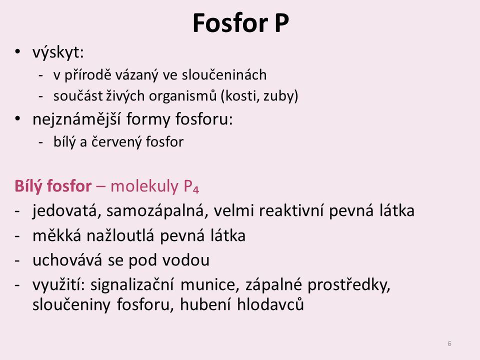 Fosfor P výskyt: ‐v přírodě vázaný ve sloučeninách ‐součást živých organismů (kosti, zuby) nejznámější formy fosforu: ‐bílý a červený fosfor Bílý fosf