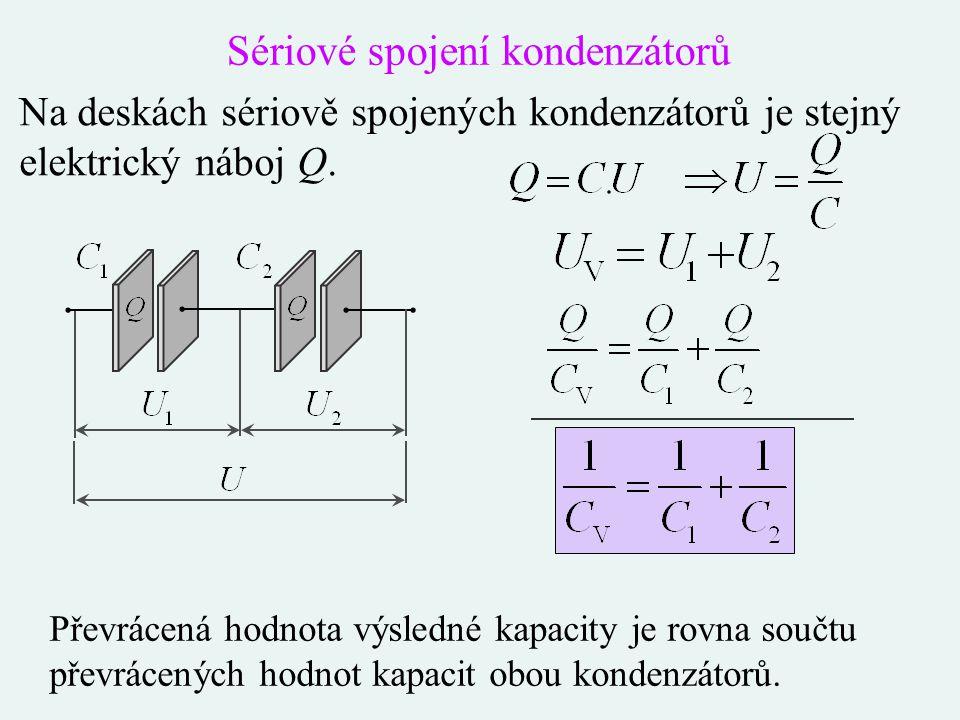 Sériové spojení kondenzátorů Na deskách sériově spojených kondenzátorů je stejný elektrický náboj Q. Převrácená hodnota výsledné kapacity je rovna sou