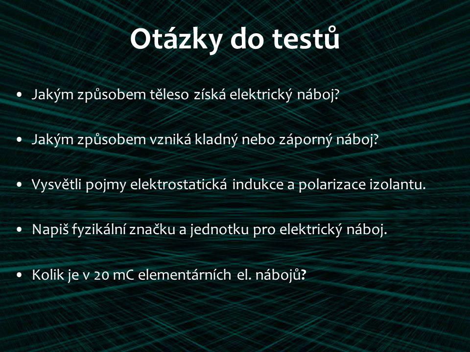 Otázky do testů Jakým způsobem těleso získá elektrický náboj.