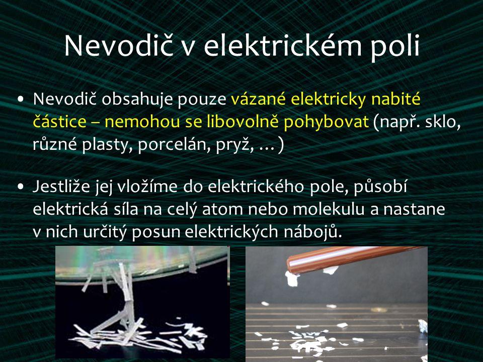 Nevodič v elektrickém poli Nevodič obsahuje pouze vázané elektricky nabité částice – nemohou se libovolně pohybovat (např.