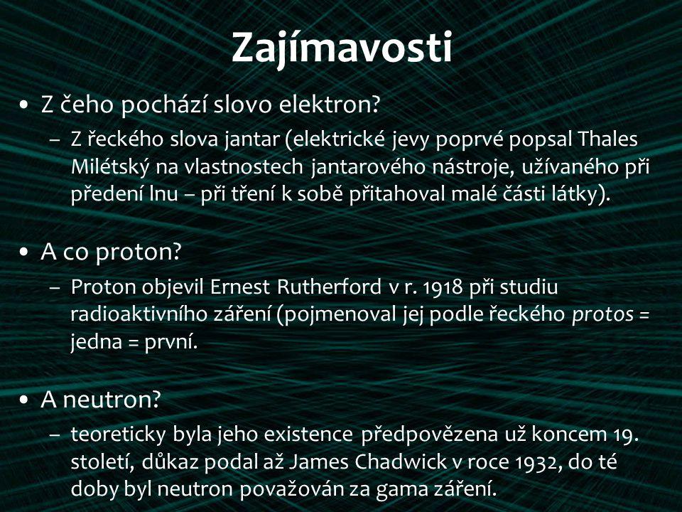 Zajímavosti Z čeho pochází slovo elektron? –Z řeckého slova jantar (elektrické jevy poprvé popsal Thales Milétský na vlastnostech jantarového nástroje