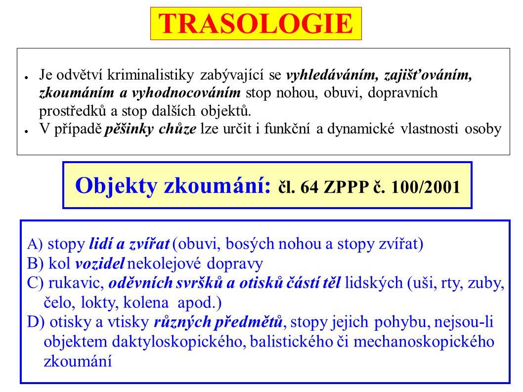 TRASOLOGIE ● Je odvětví kriminalistiky zabývající se vyhledáváním, zajišťováním, zkoumáním a vyhodnocováním stop nohou, obuvi, dopravních prostředků a