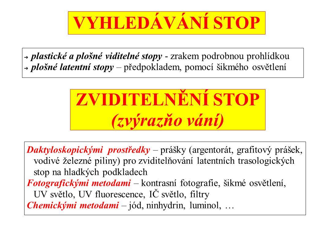 VYHLEDÁVÁNÍ STOP ➔ plastické a plošné viditelné stopy - zrakem podrobnou prohlídkou ➔ plošné latentní stopy – předpokladem, pomocí šikmého osvětlení Z