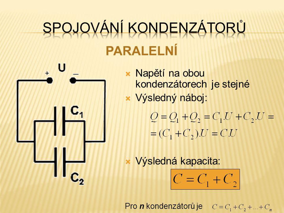  Napětí na obou kondenzátorech je stejné  Výsledný náboj:  Výsledná kapacita: Pro n kondenzátorů je PARALELNÍ