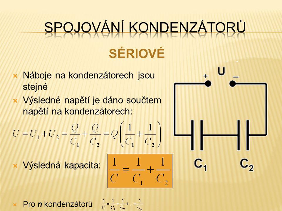  Náboje na kondenzátorech jsou stejné  Výsledné napětí je dáno součtem napětí na kondenzátorech:  Výsledná kapacita:  Pro n kondenzátorů SÉRIOVÉ