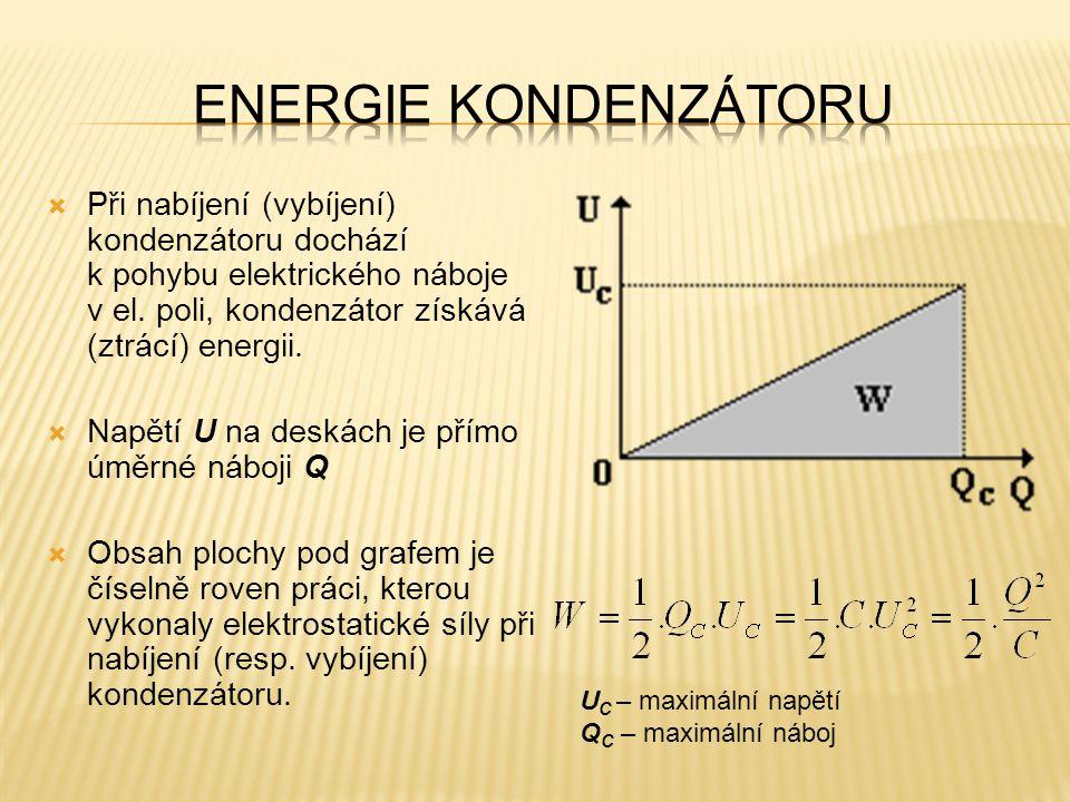  Při nabíjení (vybíjení) kondenzátoru dochází k pohybu elektrického náboje v el. poli, kondenzátor získává (ztrácí) energii.  Napětí U na deskách je