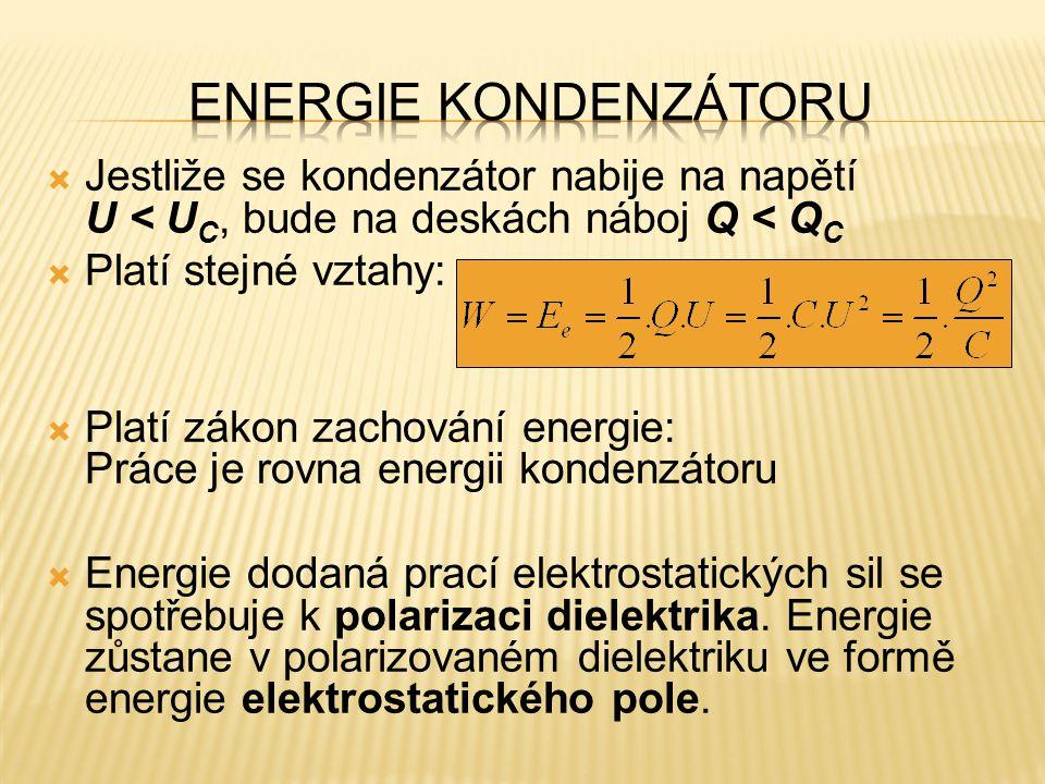  Jestliže se kondenzátor nabije na napětí U < U C, bude na deskách náboj Q < Q C  Platí stejné vztahy:  Platí zákon zachování energie: Práce je rov
