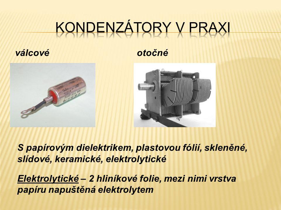 válcovéotočné S papírovým dielektrikem, plastovou fólií, skleněné, slídové, keramické, elektrolytické Elektrolytické – 2 hliníkové folie, mezi nimi vr