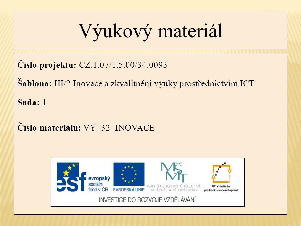 Výukový materiál Číslo projektu: CZ.1.07/1.5.00/34.0093 Šablona: III/2 Inovace a zkvalitnění výuky prostřednictvím ICT Sada: 1 Číslo materiálu: VY_32_