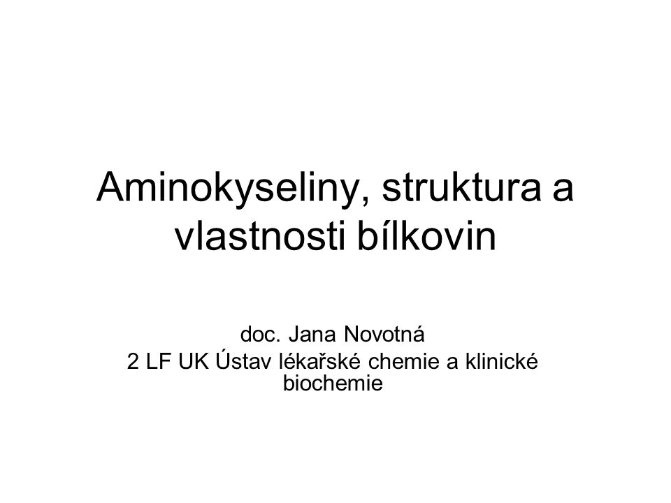 doc. Jana Novotná 2 LF UK Ústav lékařské chemie a klinické biochemie Aminokyseliny, struktura a vlastnosti bílkovin