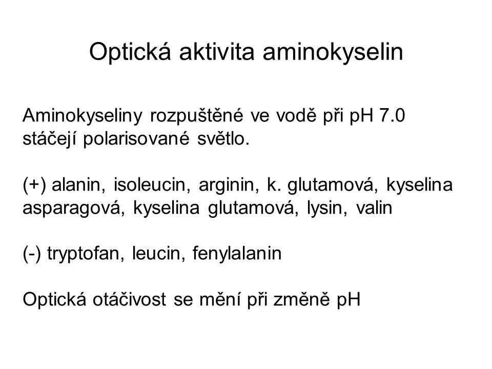 Optická aktivita aminokyselin Aminokyseliny rozpuštěné ve vodě při pH 7.0 stáčejí polarisované světlo. (+) alanin, isoleucin, arginin, k. glutamová, k