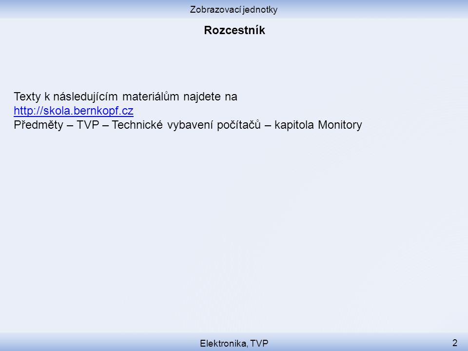 Elektronika, TVP 2 Texty k následujícím materiálům najdete na http://skola.bernkopf.cz Předměty – TVP – Technické vybavení počítačů – kapitola Monitory