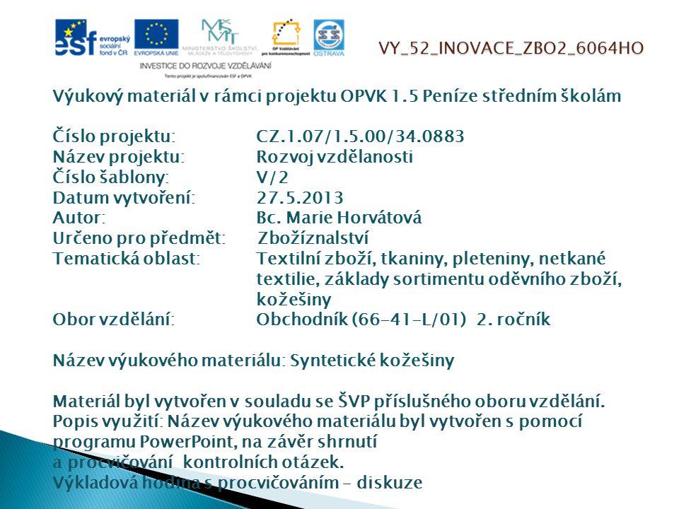 VY_52_INOVACE_ZBO2_6064HO Výukový materiál v rámci projektu OPVK 1.5 Peníze středním školám Číslo projektu:CZ.1.07/1.5.00/34.0883 Název projektu:Rozvoj vzdělanosti Číslo šablony: V/2 Datum vytvoření:27.5.2013 Autor:Bc.