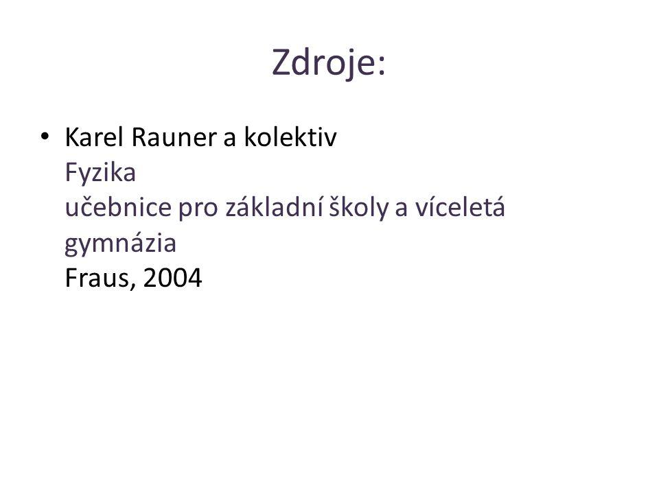 Zdroje: Karel Rauner a kolektiv Fyzika učebnice pro základní školy a víceletá gymnázia Fraus, 2004