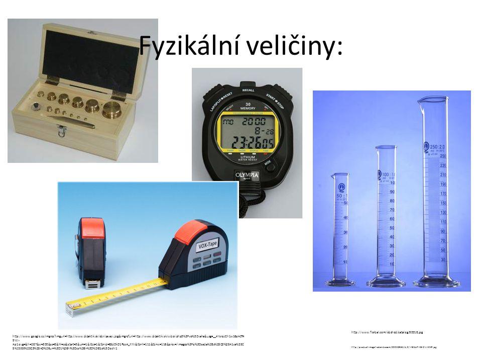 Fyzikální veličiny: http://www.google.cz/imgres?imgurl=http://www.didaktik.sk/obr/zavazi.jpg&imgrefurl=http://www.didaktik.sk/vyber.php3%3Fvo%3Dvaha&usg=__4YsrpJCh1w16pA0T4 9WI- Ap1oyg=&h=287&w=300&sz=8&hl=cs&start=3&um=1&itbs=1&tbnid=6SdDkD1Rqc4_KM:&tbnh=111&tbnw=116&prev=/images%3Fq%3Dsada%2Bz%25C3%25A1va%25C 5%25BE%25C3%25AD%26um%3D1%26hl%3Dcs%26lr%3D%26tbs%3Disch:1 http://product-image.tradeindia.com/00028936/b/0/MEASURING-CYLINDER.jpg http://www.florbal.com/obchod/catalog/90018.jpg