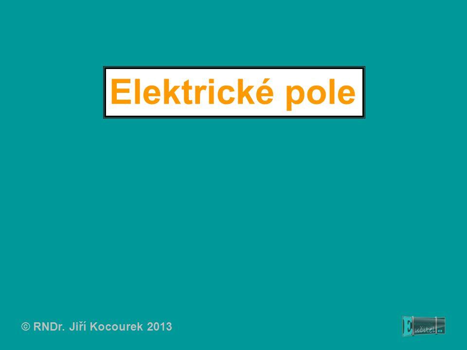 Elektrické pole © RNDr. Jiří Kocourek 2013