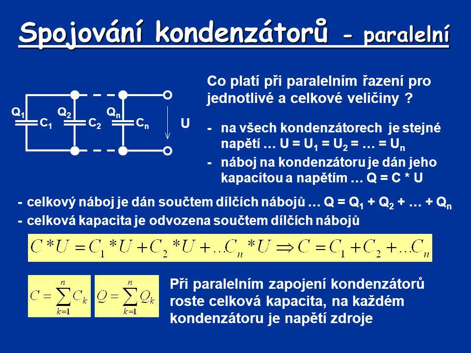 Spojování kondenzátorů - paralelní Co platí při paralelním řazení pro jednotlivé a celkové veličiny ? U QnQn CnCn C2C2 C1C1 Q2Q2 Q1Q1 -na všech konden