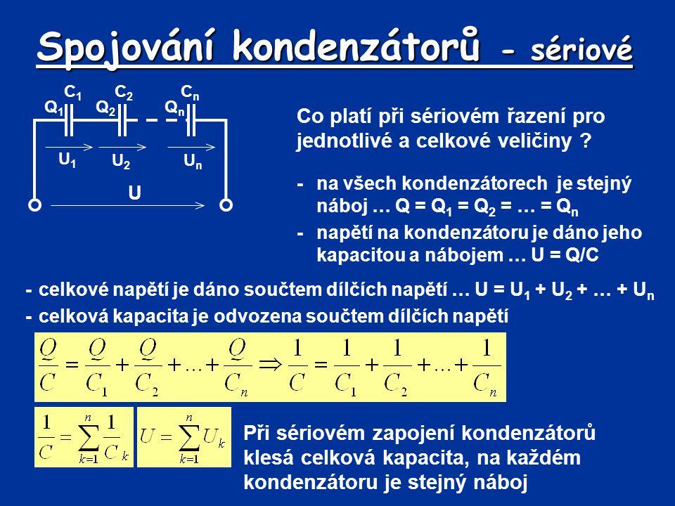 Spojování kondenzátorů - sériové Co platí při sériovém řazení pro jednotlivé a celkové veličiny ? -na všech kondenzátorech je stejný náboj … Q = Q 1 =