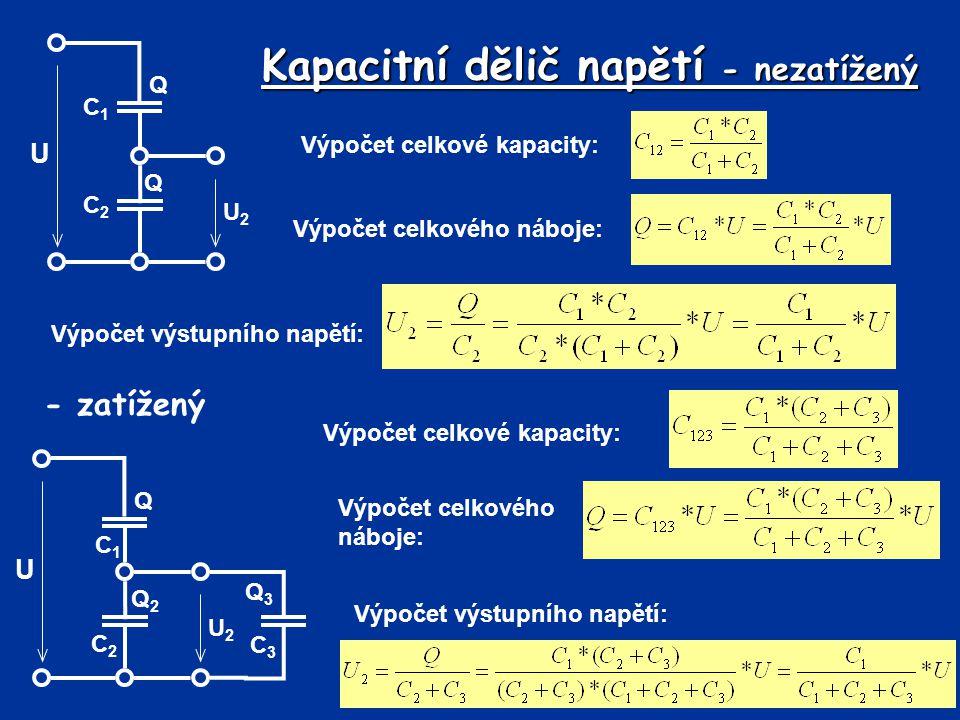 Kapacitní dělič napětí - nezatížený Výpočet celkové kapacity: U C2C2 C1C1 Q U2U2 Q Výpočet celkového náboje: Výpočet výstupního napětí: - zatížený Výp