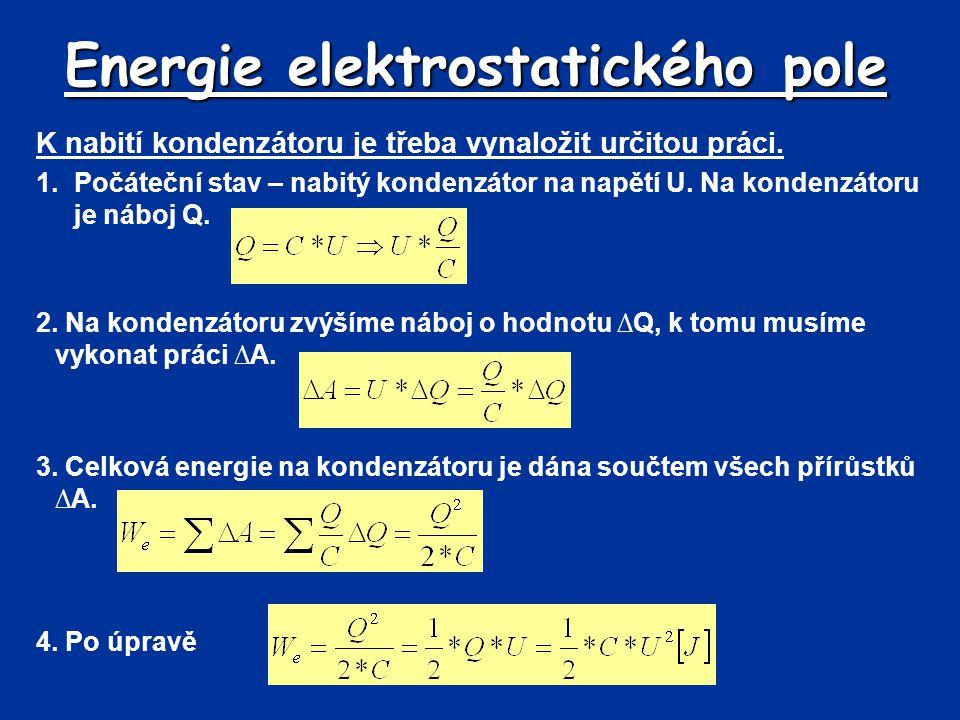Energie elektrostatického pole K nabití kondenzátoru je třeba vynaložit určitou práci. 1.Počáteční stav – nabitý kondenzátor na napětí U. Na kondenzát