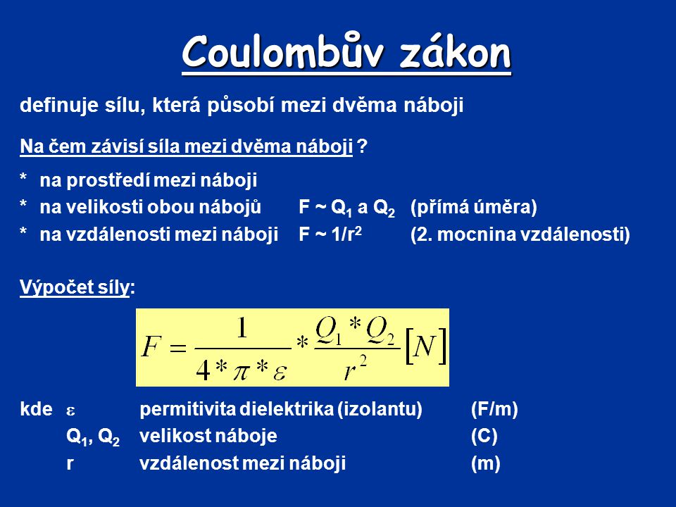 Coulombův zákon definuje sílu, která působí mezi dvěma náboji Na čem závisí síla mezi dvěma náboji ? *na prostředí mezi náboji *na velikosti obou nábo