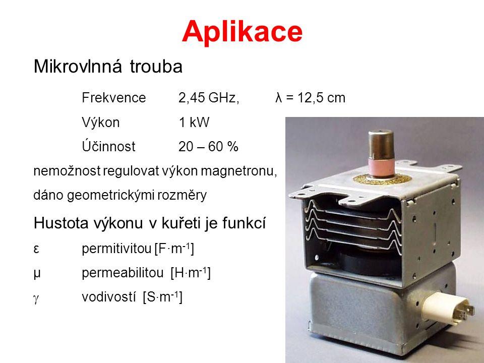 Aplikace Mikrovlnná trouba Frekvence 2,45 GHz, λ = 12,5 cm Výkon1 kW Účinnost20 – 60 % nemožnost regulovat výkon magnetronu, dáno geometrickými rozměr