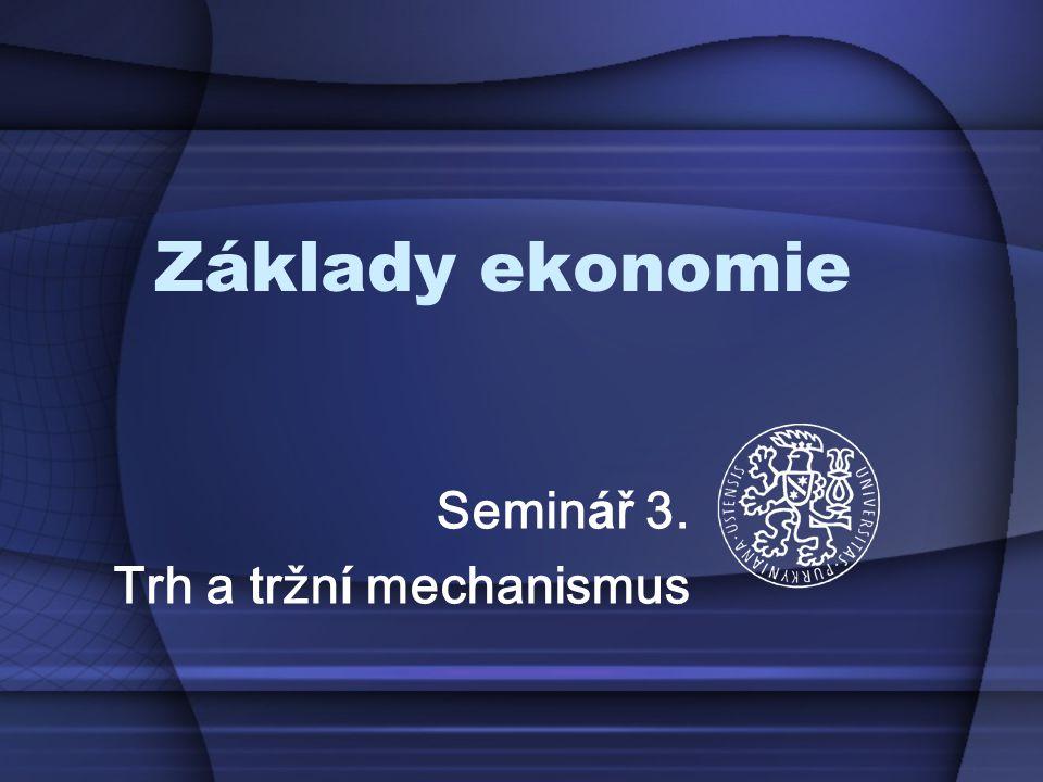 Základy ekonomie Semin á ř 3. Trh a tržn í mechanismus