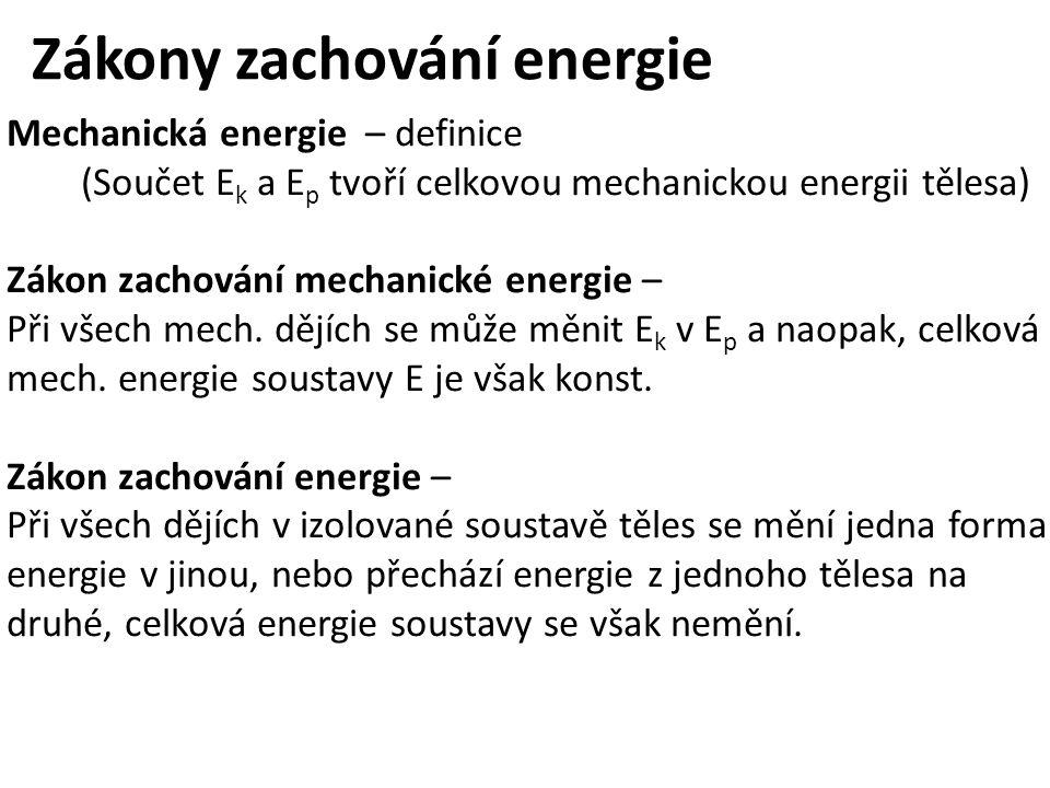 Zákony zachování energie Mechanická energie – definice (Součet E k a E p tvoří celkovou mechanickou energii tělesa) Zákon zachování mechanické energie