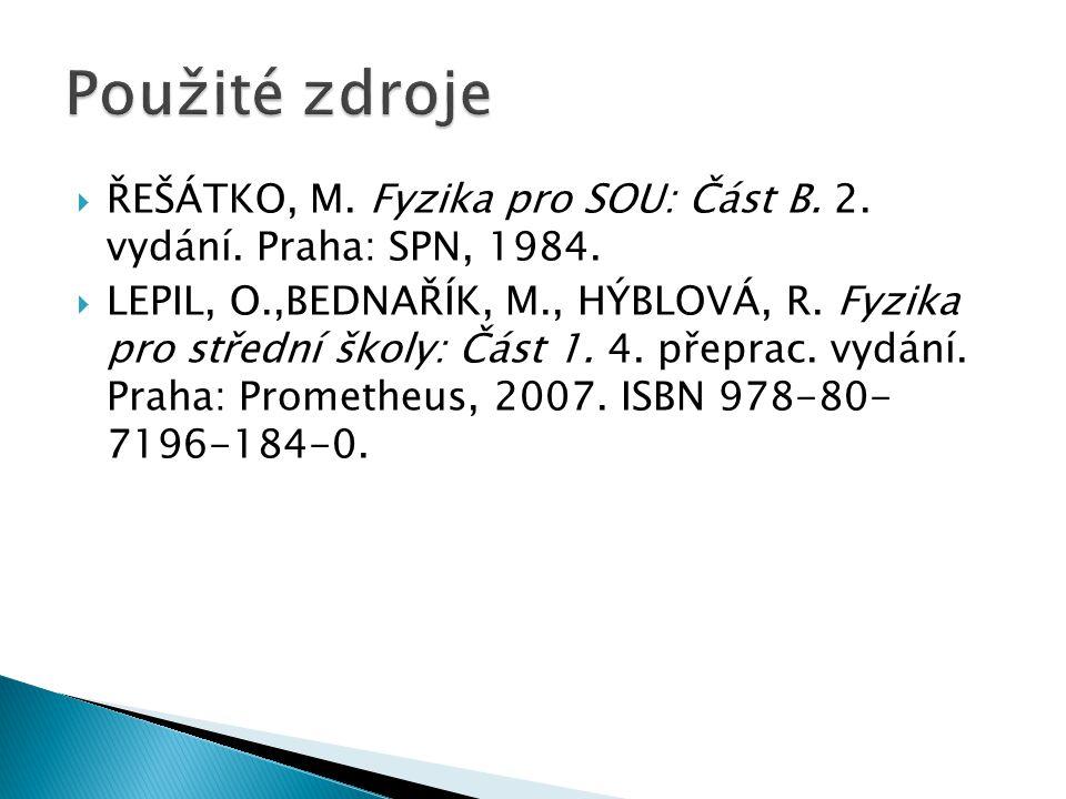  ŘEŠÁTKO, M. Fyzika pro SOU: Část B. 2. vydání. Praha: SPN, 1984.  LEPIL, O.,BEDNAŘÍK, M., HÝBLOVÁ, R. Fyzika pro střední školy: Část 1. 4. přeprac.