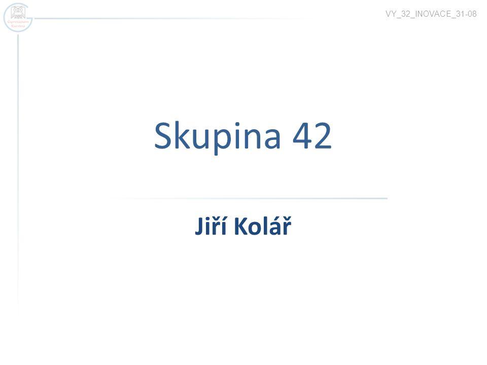 Skupina 42 VY_32_INOVACE_31-08 Jiří Kolář