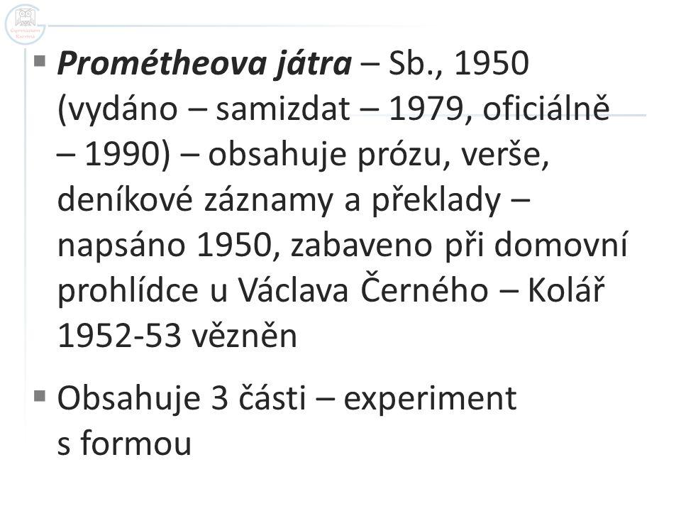  Prométheova játra – Sb., 1950 (vydáno – samizdat – 1979, oficiálně – 1990) – obsahuje prózu, verše, deníkové záznamy a překlady – napsáno 1950, zaba