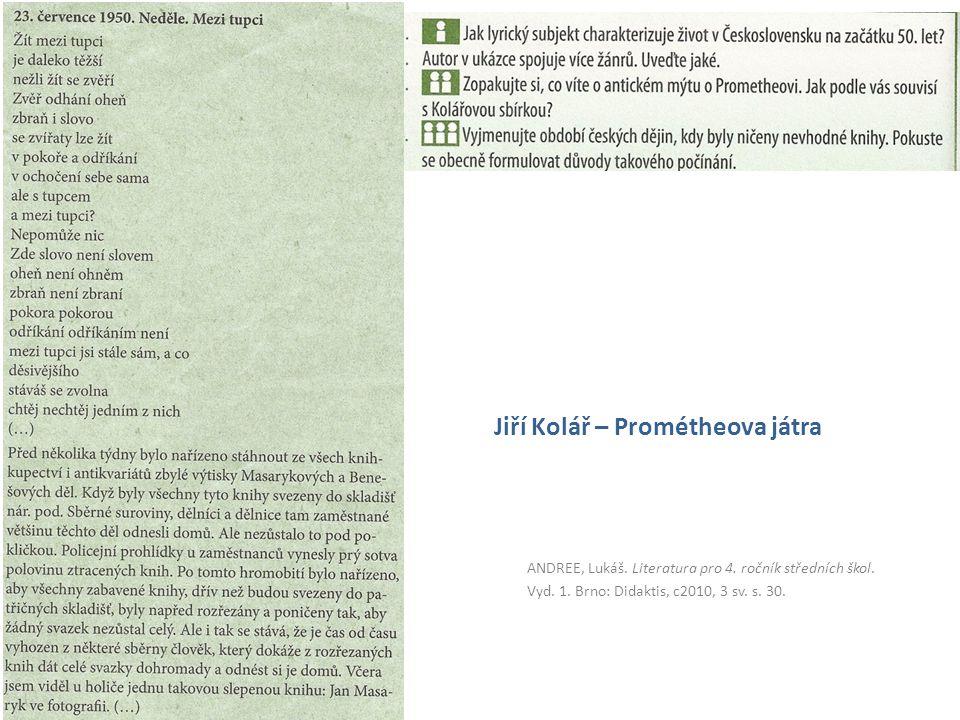 ANDREE, Lukáš. Literatura pro 4. ročník středních škol. Vyd. 1. Brno: Didaktis, c2010, 3 sv. s. 30. Jiří Kolář – Prométheova játra