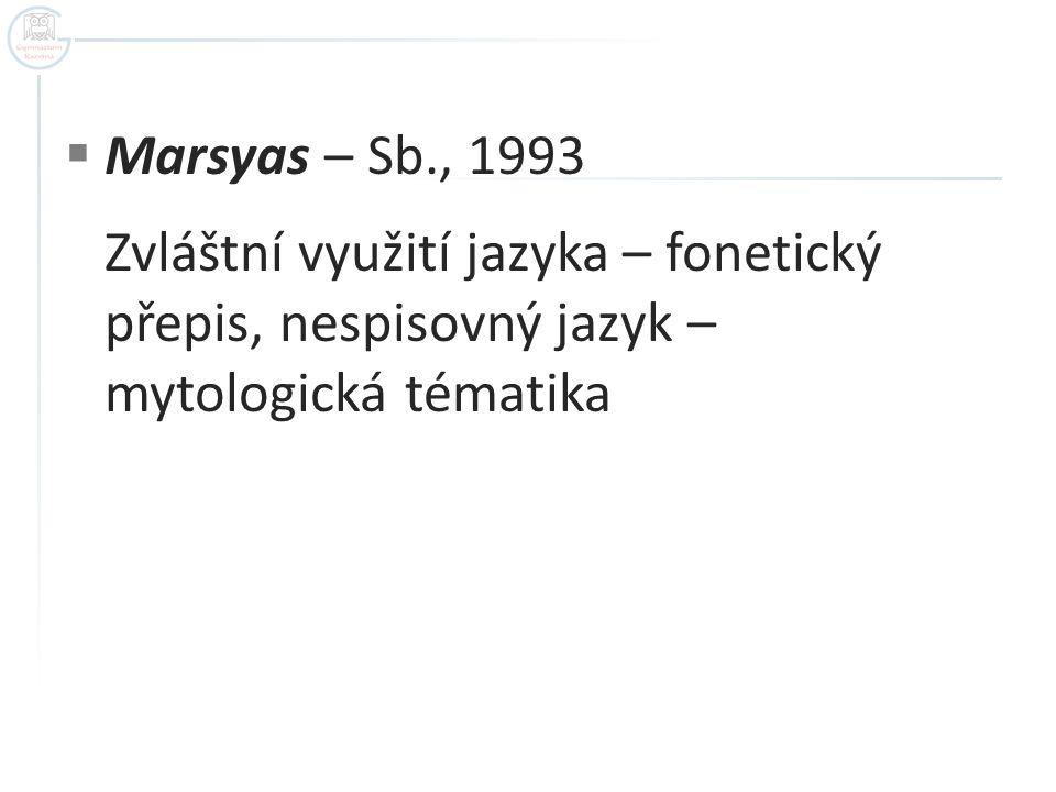  Marsyas – Sb., 1993 Zvláštní využití jazyka – fonetický přepis, nespisovný jazyk – mytologická tématika