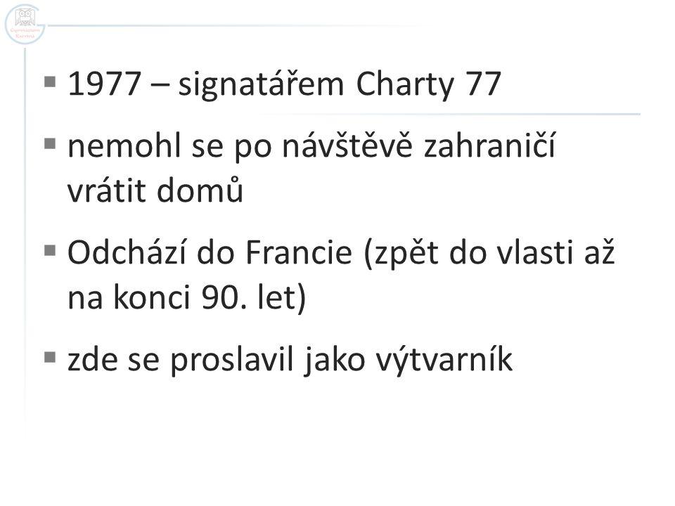  1977 – signatářem Charty 77  nemohl se po návštěvě zahraničí vrátit domů  Odchází do Francie (zpět do vlasti až na konci 90. let)  zde se proslav