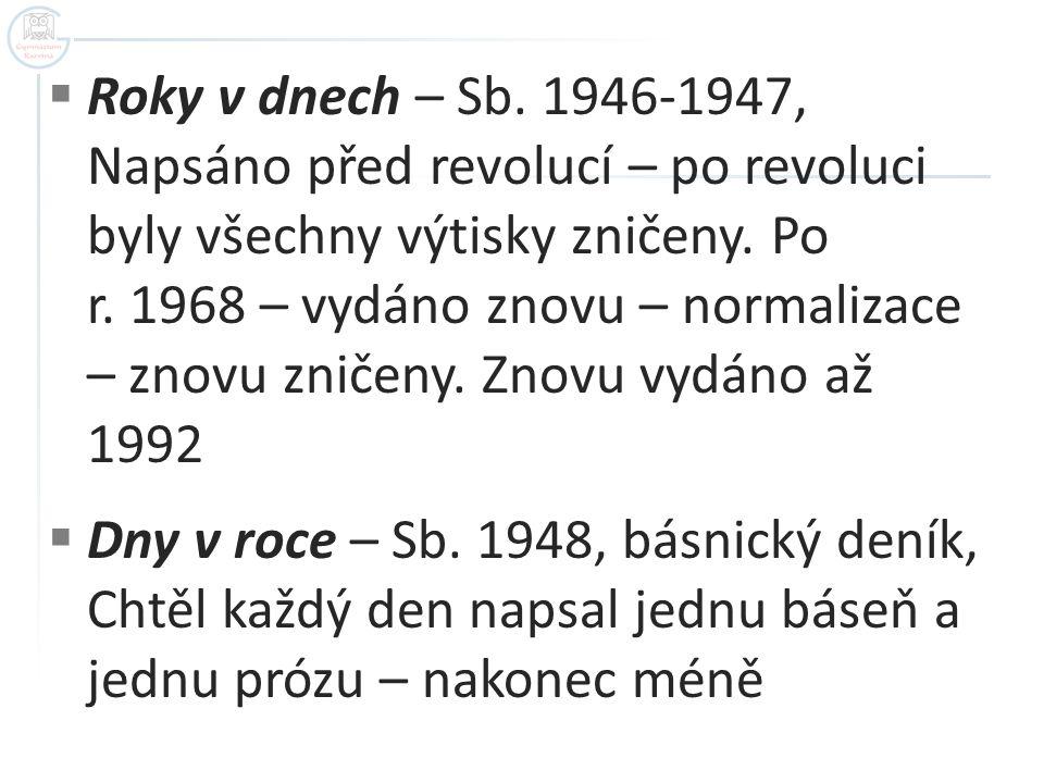  Roky v dnech – Sb. 1946-1947, Napsáno před revolucí – po revoluci byly všechny výtisky zničeny. Po r. 1968 – vydáno znovu – normalizace – znovu znič
