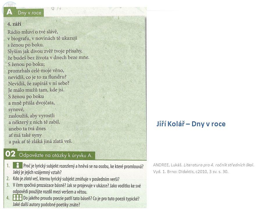 ANDREE, Lukáš. Literatura pro 4. ročník středních škol. Vyd. 1. Brno: Didaktis, c2010, 3 sv. s. 30. Jiří Kolář – Dny v roce