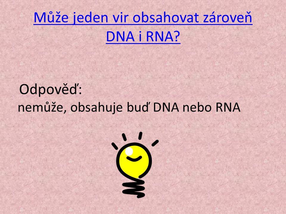 Může jeden vir obsahovat zároveň DNA i RNA? Odpověď: nemůže, obsahuje buď DNA nebo RNA