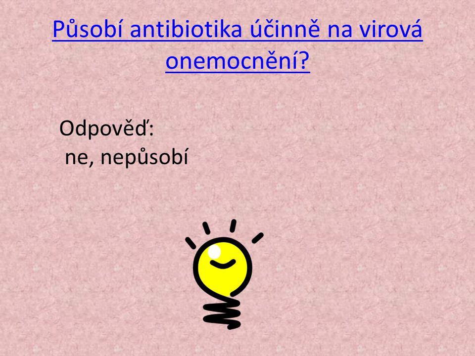 Působí antibiotika účinně na virová onemocnění? Odpověď: ne, nepůsobí
