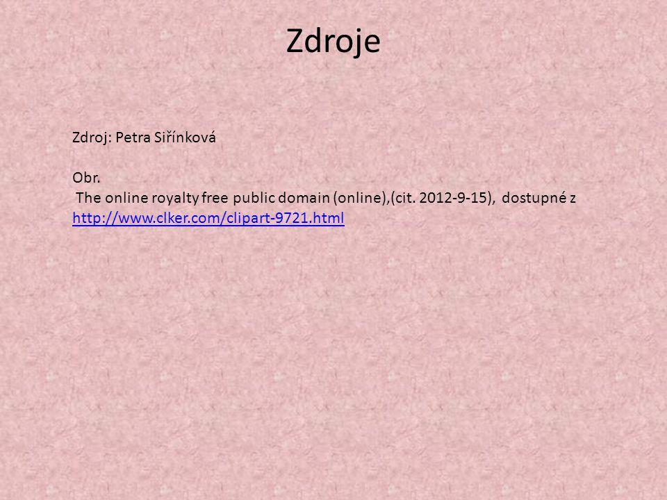 Zdroje Zdroj: Petra Siřínková Obr. The online royalty free public domain (online),(cit. 2012-9-15), dostupné z http://www.clker.com/clipart-9721.html