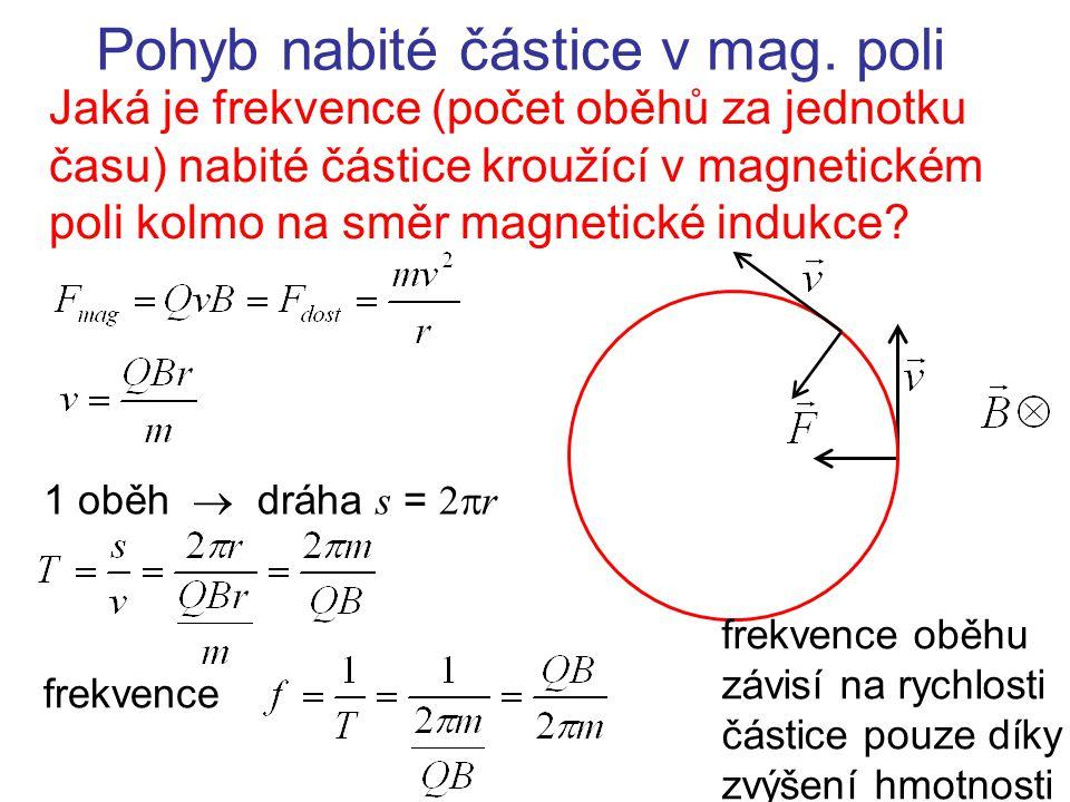 Pohyb nabité částice v mag. poli Jaká je frekvence (počet oběhů za jednotku času) nabité částice kroužící v magnetickém poli kolmo na směr magnetické
