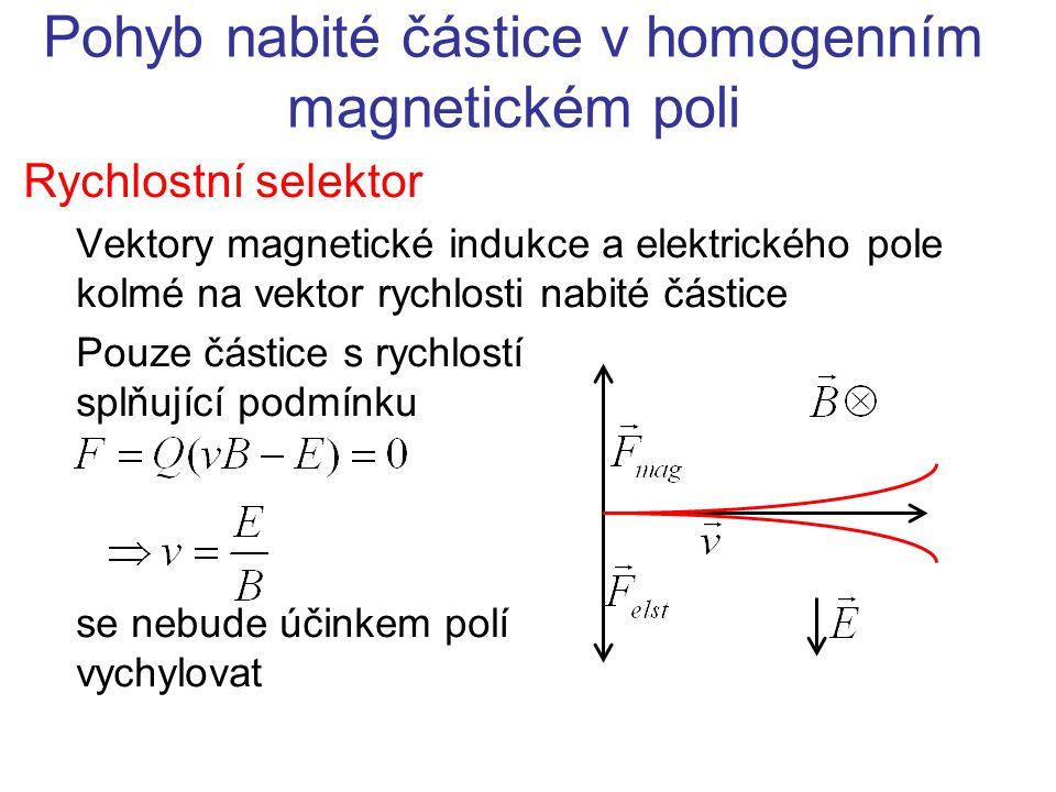 Rychlostní selektor Jaká musí být intenzita E elektrického pole, aby se částice o náboji q = 2e, v magnetickém poli o magnetické indukci 0,1 T působícím kolmo na její rychlost v = 14 000 m/s, pohybovala přímočaře.