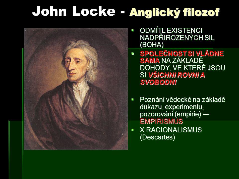 Anglický filozof John Locke - Anglický filozof OOOODMÍTL EXISTENCI NADPŘIROZENÝCH SIL (BOHA) SSSSPOLEČNOST SI VLÁDNE SAMA NA ZÁKLADĚ DOHODY, V