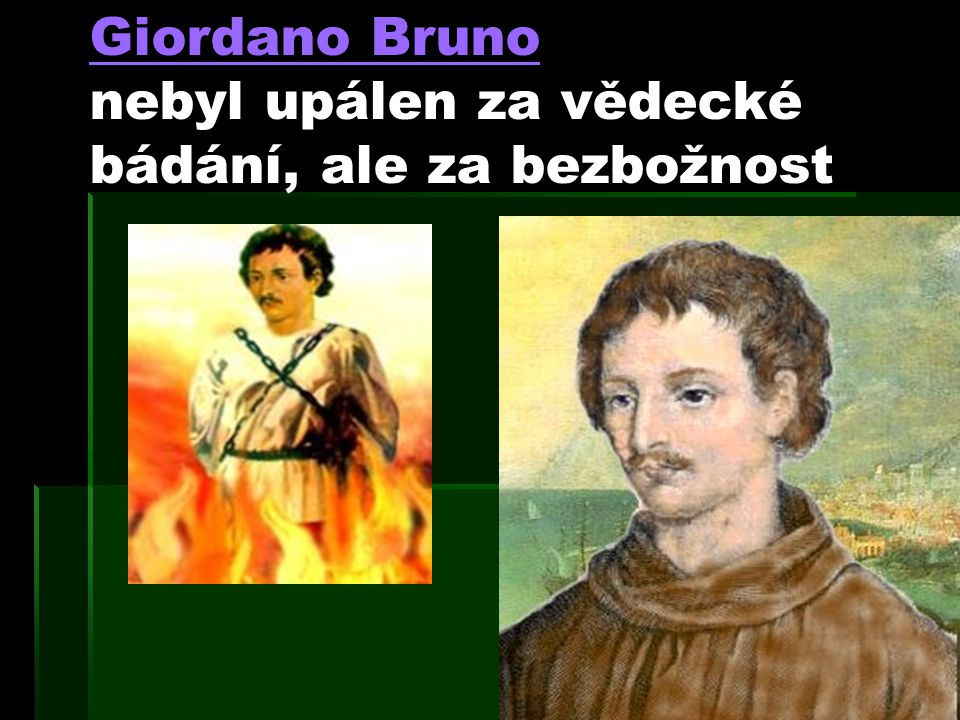 Giordano Bruno nebyl upálen za vědecké bádání, ale za bezbožnost