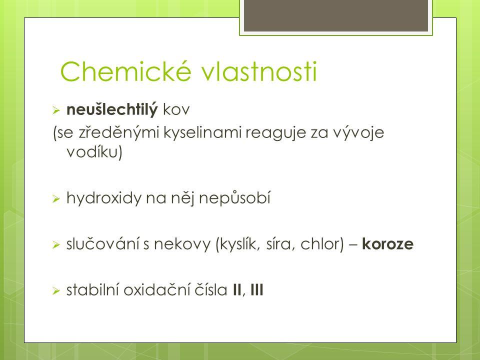 Chemické vlastnosti  neušlechtilý kov (se zředěnými kyselinami reaguje za vývoje vodíku)  hydroxidy na něj nepůsobí  slučování s nekovy (kyslík, sí