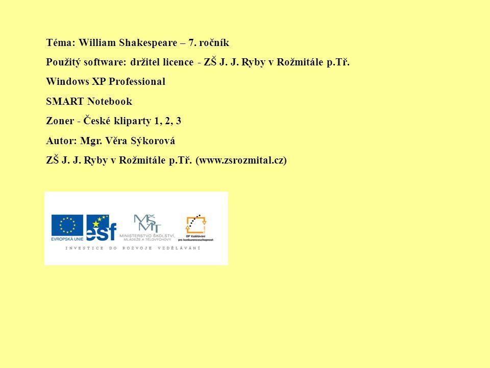 William Shakespeare (1564 ve Stratfordu – zemřel tamtéž 1616) -nejvýznamější anglický i světový dramatik - významný básník a herec - pracovitý (37 her