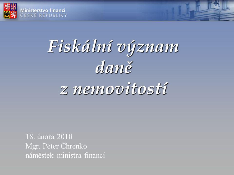 Fiskální význam daně z nemovitostí 18. února 2010 Mgr. Peter Chrenko náměstek ministra financí