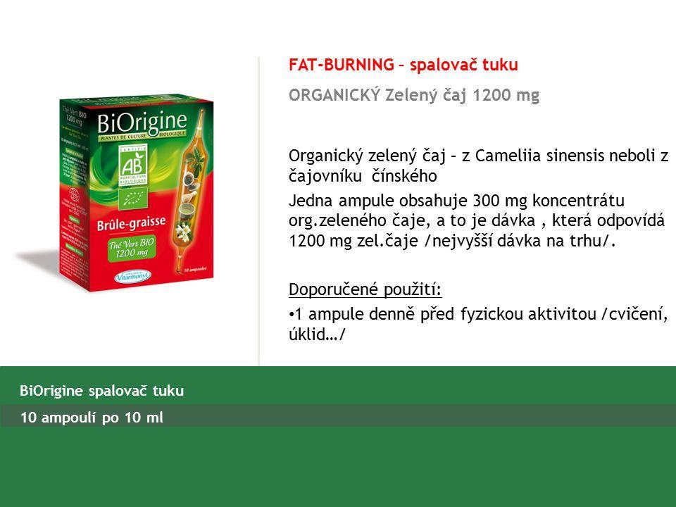 FAT-BURNING – spalovač tuku ORGANICKÝ Zelený čaj 1200 mg BiOrigine spalovač tuku 10 ampoulí po 10 ml Organický zelený čaj – z Cameliia sinensis neboli z čajovníku čínského Jedna ampule obsahuje 300 mg koncentrátu org.zeleného čaje, a to je dávka, která odpovídá 1200 mg zel.čaje /nejvyšší dávka na trhu/.
