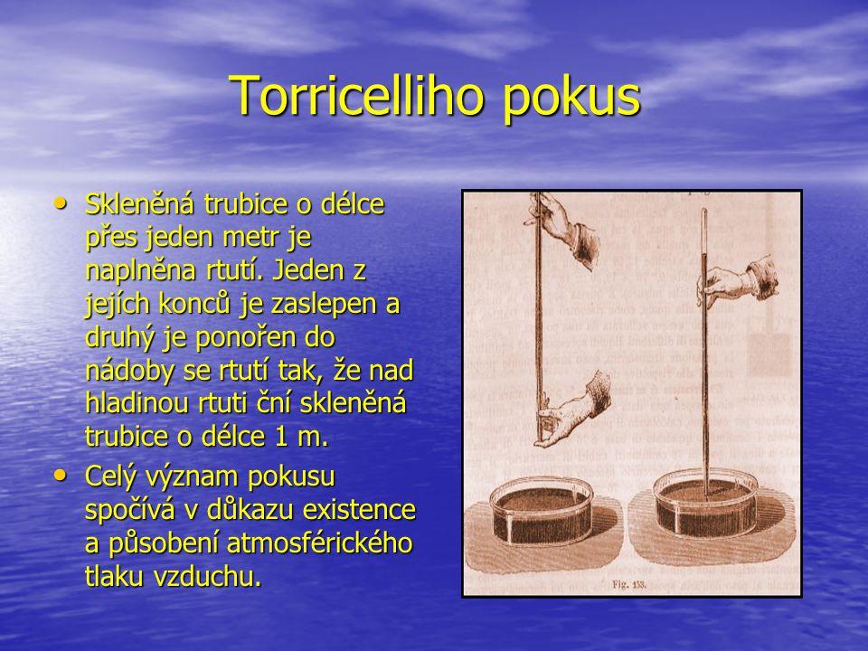 Torricelliho pokus Skleněná trubice o délce přes jeden metr je naplněna rtutí. Jeden z jejích konců je zaslepen a druhý je ponořen do nádoby se rtutí