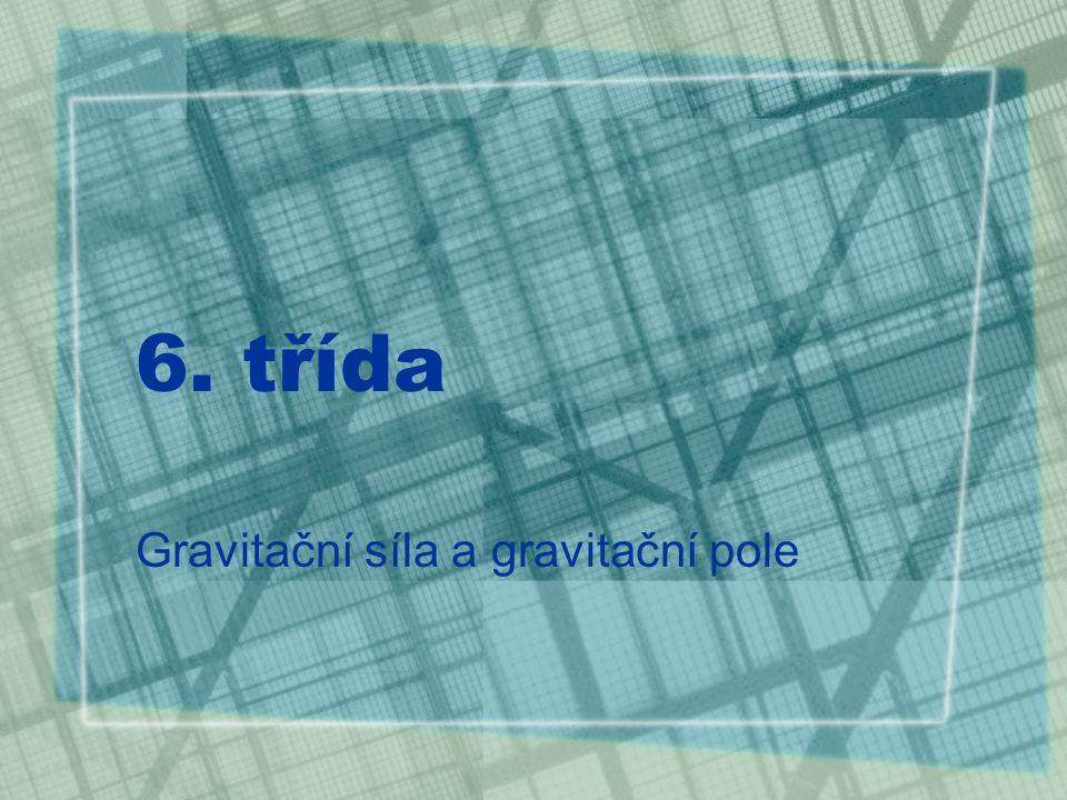 6. třída Gravitační síla a gravitační pole